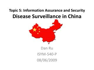 Topic  5:  Information Assurance and  Security Disease Surveillance in China