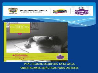 Prácticas  de  ESCRITURA   en el  aula.  Orientaciones didácticas para docentes