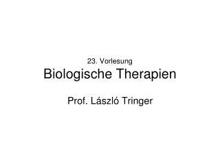 23. Vorlesung Biologische Therapien