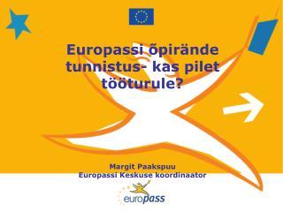 Europassi õpirände tunnistus- kas pilet tööturule? Margit Paakspuu Europassi Keskuse koordinaator