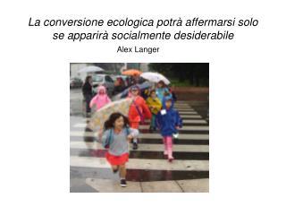 La conversione ecologica potr  affermarsi solo se apparir  socialmente desiderabile