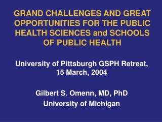 GRAND CHALLENGES AND GREAT OPPORTUNITIES FOR THE PUBLIC HEALTH SCIENCES and SCHOOLS OF PUBLIC HEALTH