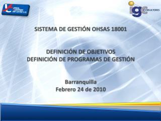 SISTEMA DE GESTI N OHSAS 18001   DEFINICI N DE OBJETIVOS DEFINICI N DE PROGRAMAS DE GESTI N   Barranquilla Febrero 24 de