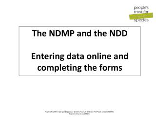 The NDMP and the NDD Entering data online and completing the forms