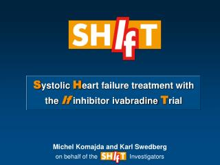 S ystolic  H eart failure treatment with the  If inhibitor ivabradine  T rial