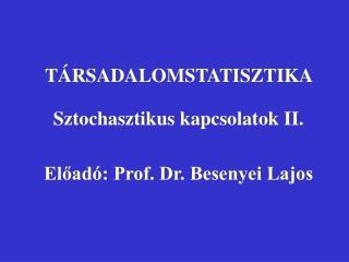 TÁRSADALOMSTATISZTIKA  Sztochasztikus kapcsolatok II. Előadó: Prof. Dr. Besenyei Lajos