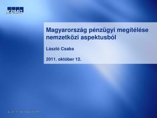 Magyarország pénzügyi megítélése nemzetközi aspektusból László Csaba  2011. október 12.