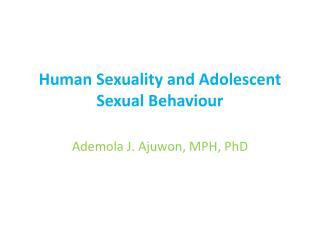 Human Sexuality and Adolescent Sexual  Behaviour