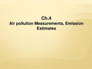 Ch.4 Air pollution Measurements, Emission Estimates