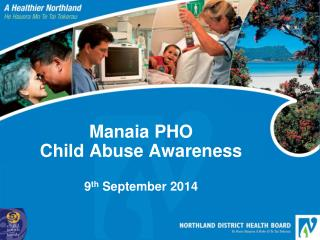 Manaia PHO Child Abuse Awareness 9 th  September 2014