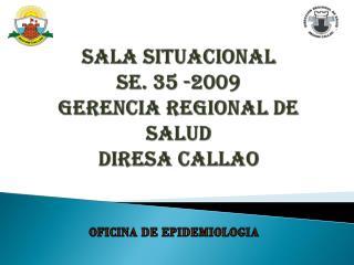 SALA SITUACIONAL SE. 35 -2009 GERENCIA REGIONAL DE SALUD diresa  callao