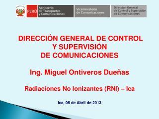 DIRECCIÓN GENERAL DE CONTROL Y SUPERVISIÓN  DE COMUNICACIONES Ing. Miguel Ontiveros Dueñas