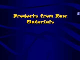 Products from Raw Materials
