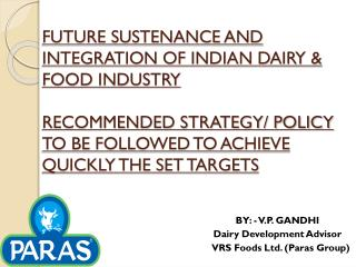 BY: - V.P. GANDHI             Dairy Development Advisor