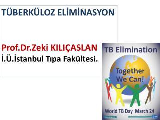 TÜBERKÜLOZ ELİMİNASYON Prof.Dr .Zeki KILIÇASLAN İ.Ü.İstanbul Tıpa Fakültesi.
