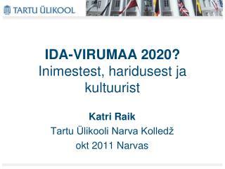 IDA-VIRUMAA 2020? Inimestest, haridusest ja kultuurist