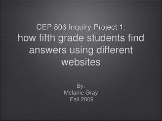 CEP 806 Inquiry Project 1: how fifth grade students find answers using different websites