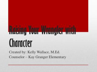 Raising  Your  Wrangler  with Character