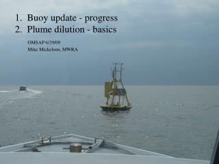1.  Buoy update - progress 2.  Plume dilution - basics