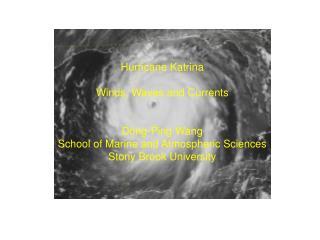 Hurricane Katrina Winds, Waves and Currents Dong-Ping Wang