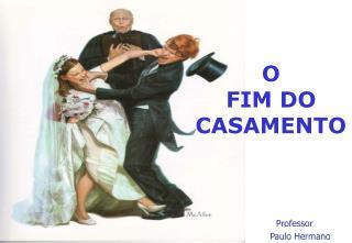O  FIM DO CASAMENTO