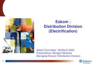 Eskom :  Distribution Division (Electrification)
