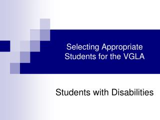 Selecting Appropriate Students for the VGLA