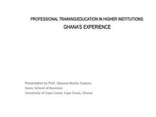 Presentation by Prof.  Edward  Marfo-Yiadom Dean,  School  of Business