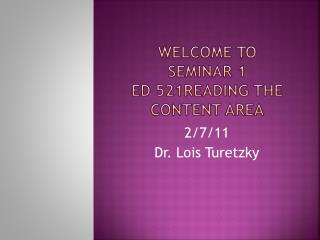 Welcome to Seminar 1 ED 521Reading the Content Area