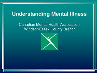 Understanding Mental Illness Canadian Mental Health Association  Windsor-Essex County Branch