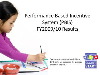 Performance Based Incentive System (PBIS) FY2009/10 Results