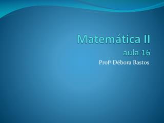 Matemática II aula 16