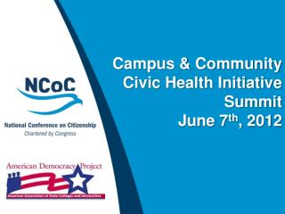 Campus  & Community  Civic Health Initiative Summit June 7 th , 2012