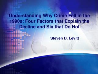 Understanding Why Crime Fell in the 1990s: Four Factors that Explain the