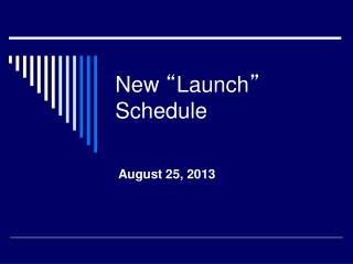 New  � Launch �  Schedule