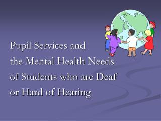 Pupil Services and  the Mental Health Needs                  of Students who are Deaf