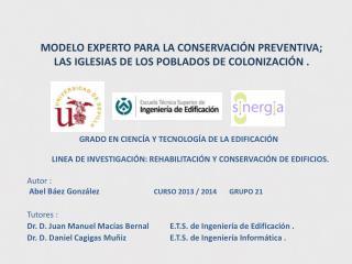 MODELO EXPERTO PARA LA CONSERVACIÓN PREVENTIVA; LAS IGLESIAS DE LOS POBLADOS DE COLONIZACIÓN .