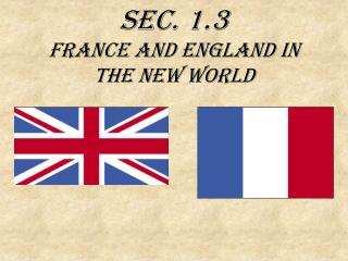 Sec. 1.3  France and England in the New World