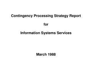 Contingency Processing Strategy Report  for  Information Systems Services  March 1988