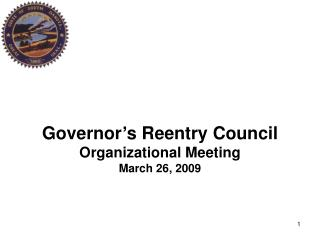 Governor s Reentry Council Organizational Meeting March 26, 2009