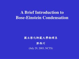 A Brief Introduction to   Bose-Einstein Condensation