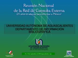 UNIVERSIDAD AUTÓNOMA DE AGUASCALIENTES DEPARTAMENTO DE INFORMACIÓN BIBLIOGRÁFICA