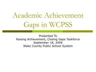 Academic Achievement Gaps in WCPSS