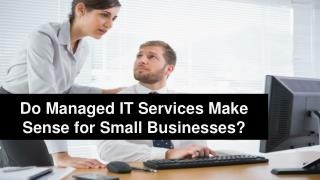 Do Managed IT Services Make Sense for Small Businesses?