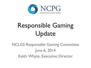 Responsible Gaming Update