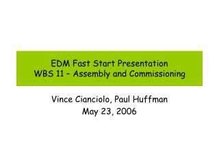 EDM Fast Start Presentation WBS 11 – Assembly and Commissioning