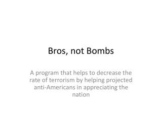 Bros, not Bombs