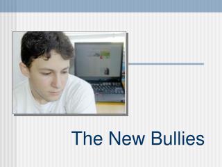 The New Bullies