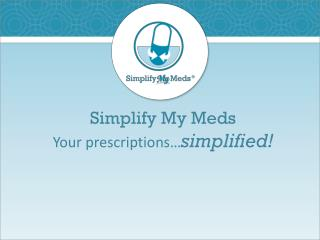 Simplify My Meds Your prescriptions… simplified!