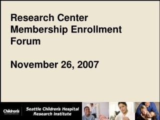 Research Center Membership Enrollment Forum November 26, 2007